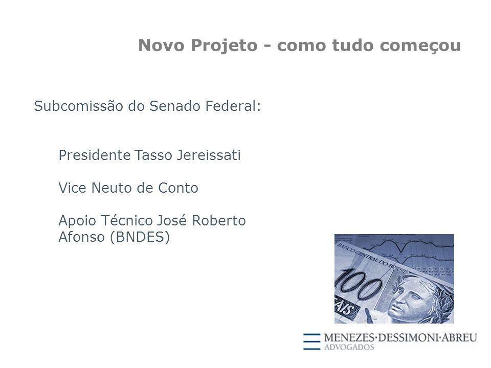 Subcomissão do Senado Federal: Presidente Tasso Jereissati Vice Neuto de Conto Apoio Técnico José Roberto Afonso (BNDES) Novo Projeto - como tudo começou