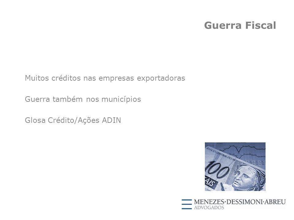 Guerra Fiscal Muitos créditos nas empresas exportadoras Guerra também nos municípios Glosa Crédito/Ações ADIN
