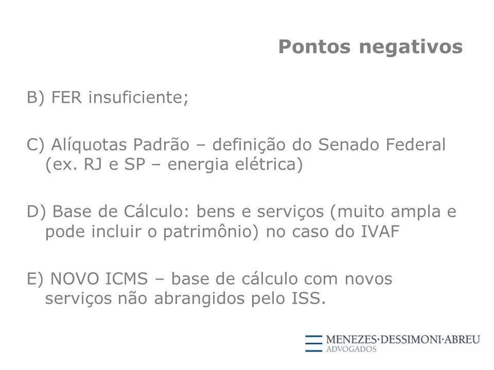 Pontos negativos B) FER insuficiente; C) Alíquotas Padrão – definição do Senado Federal (ex.