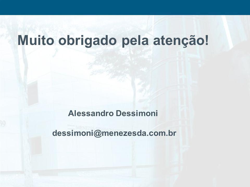 Muito obrigado pela atenção! Alessandro Dessimoni dessimoni@menezesda.com.br