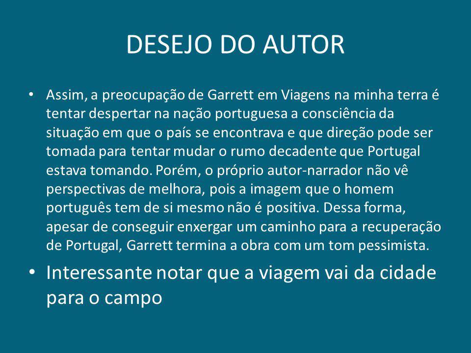 DESEJO DO AUTOR Assim, a preocupação de Garrett em Viagens na minha terra é tentar despertar na nação portuguesa a consciência da situação em que o pa