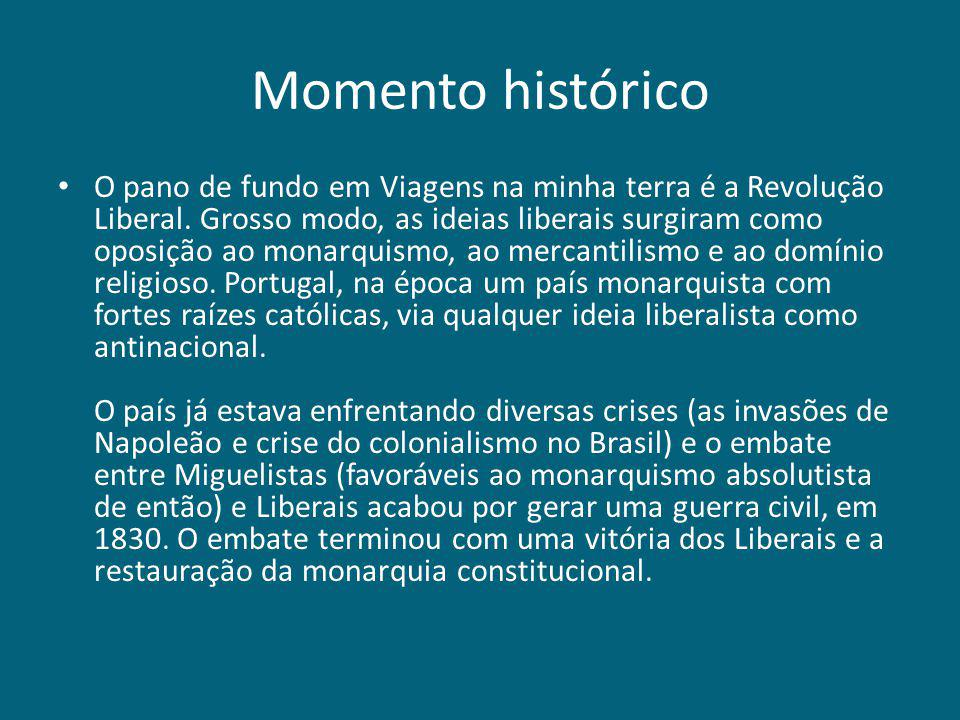 Momento histórico O pano de fundo em Viagens na minha terra é a Revolução Liberal. Grosso modo, as ideias liberais surgiram como oposição ao monarquis