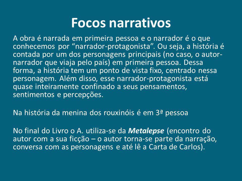 """Focos narrativos A obra é narrada em primeira pessoa e o narrador é o que conhecemos por """"narrador-protagonista"""". Ou seja, a história é contada por um"""