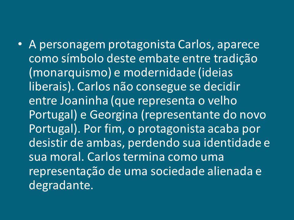 A personagem protagonista Carlos, aparece como símbolo deste embate entre tradição (monarquismo) e modernidade (ideias liberais). Carlos não consegue