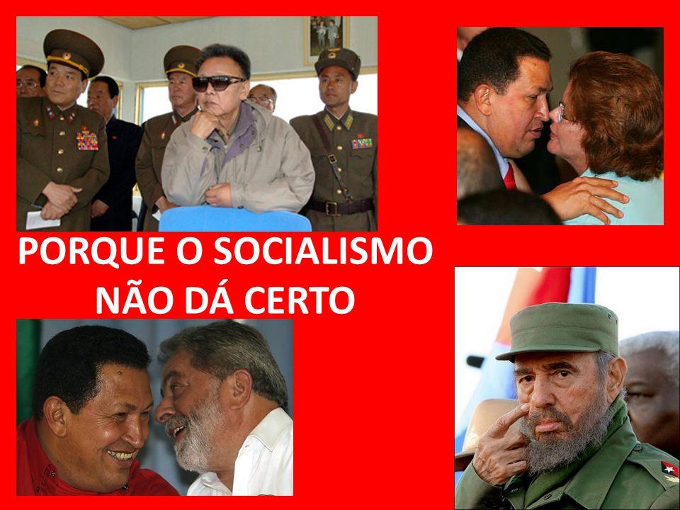 PORQUE O SOCIALISMO NÃO DÁ CERTO
