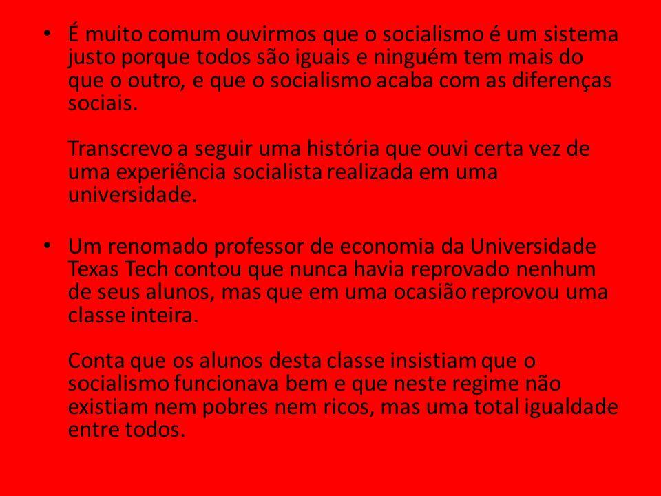 É muito comum ouvirmos que o socialismo é um sistema justo porque todos são iguais e ninguém tem mais do que o outro, e que o socialismo acaba com as diferenças sociais.