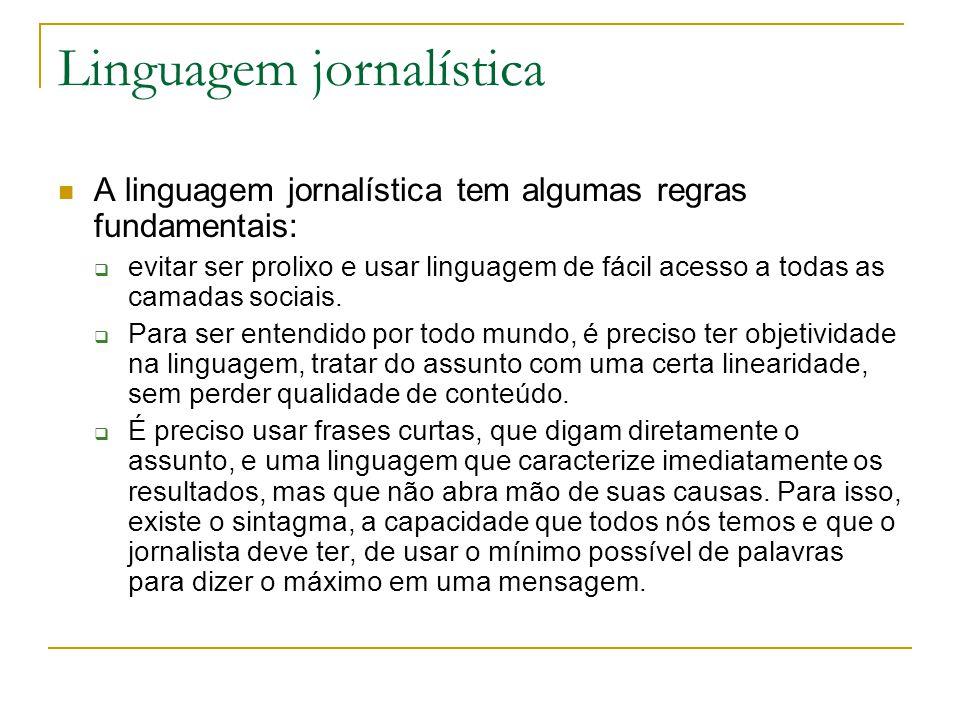 Linguagem jornalística A linguagem jornalística tem algumas regras fundamentais:  evitar ser prolixo e usar linguagem de fácil acesso a todas as camadas sociais.
