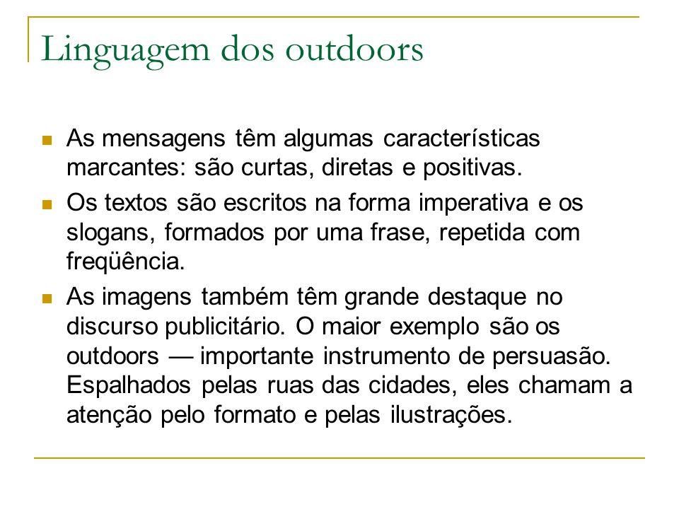 Linguagem dos outdoors As mensagens têm algumas características marcantes: são curtas, diretas e positivas.