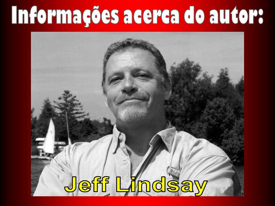 Jeff Lindsay vive na Florida, com a mulher e as duas filhas.