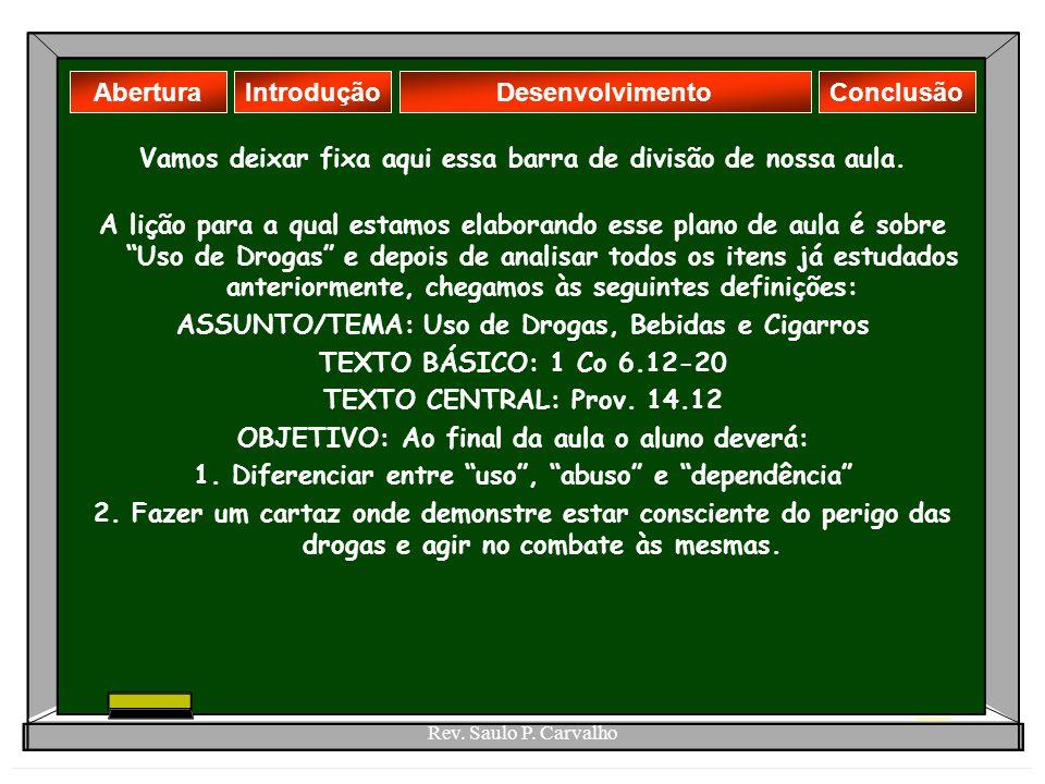 Rev. Saulo P. Carvalho Vamos deixar fixa aqui essa barra de divisão de nossa aula. AberturaDesenvolvimentoIntroduçãoConclusão A lição para a qual esta