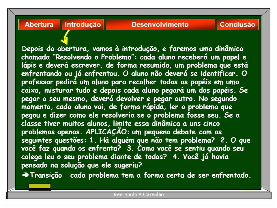 """Rev. Saulo P. Carvalho AberturaDesenvolvimentoIntroduçãoConclusão Depois da abertura, vamos à introdução, e faremos uma dinâmica chamada """"Resolvendo o"""