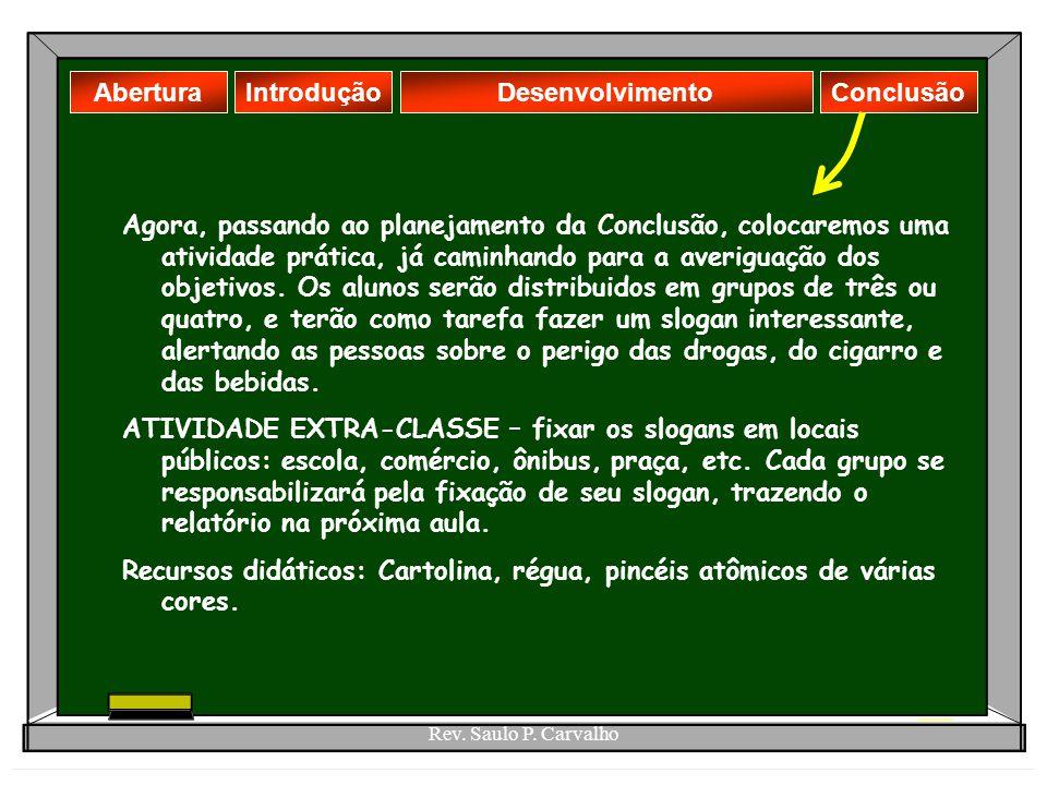Rev. Saulo P. Carvalho AberturaDesenvolvimentoIntroduçãoConclusão Agora, passando ao planejamento da Conclusão, colocaremos uma atividade prática, já
