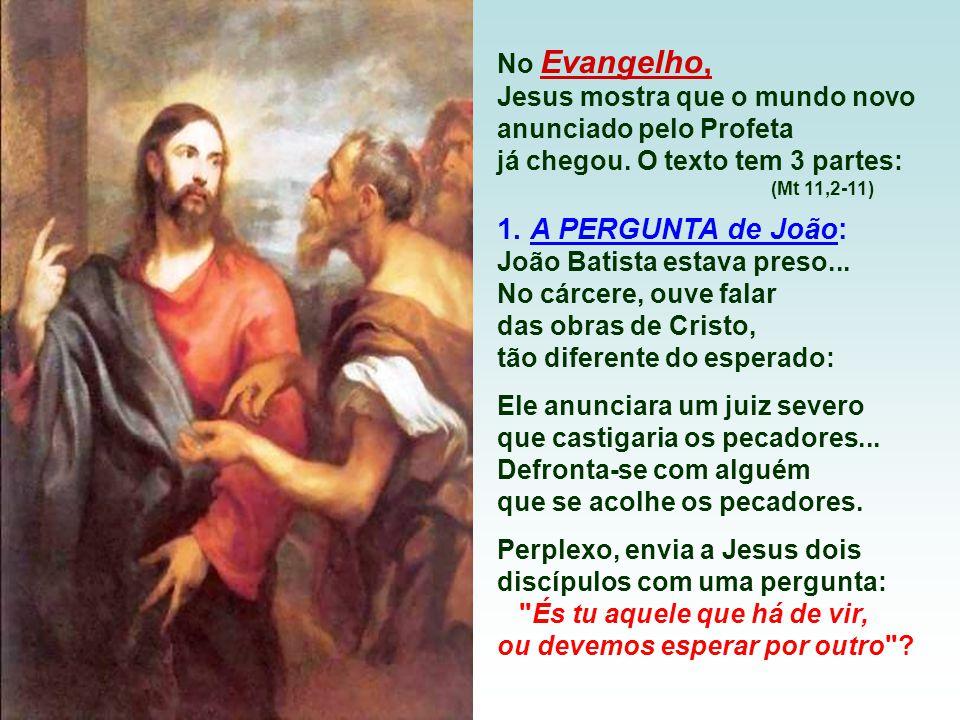 No Evangelho, Jesus mostra que o mundo novo anunciado pelo Profeta já chegou.