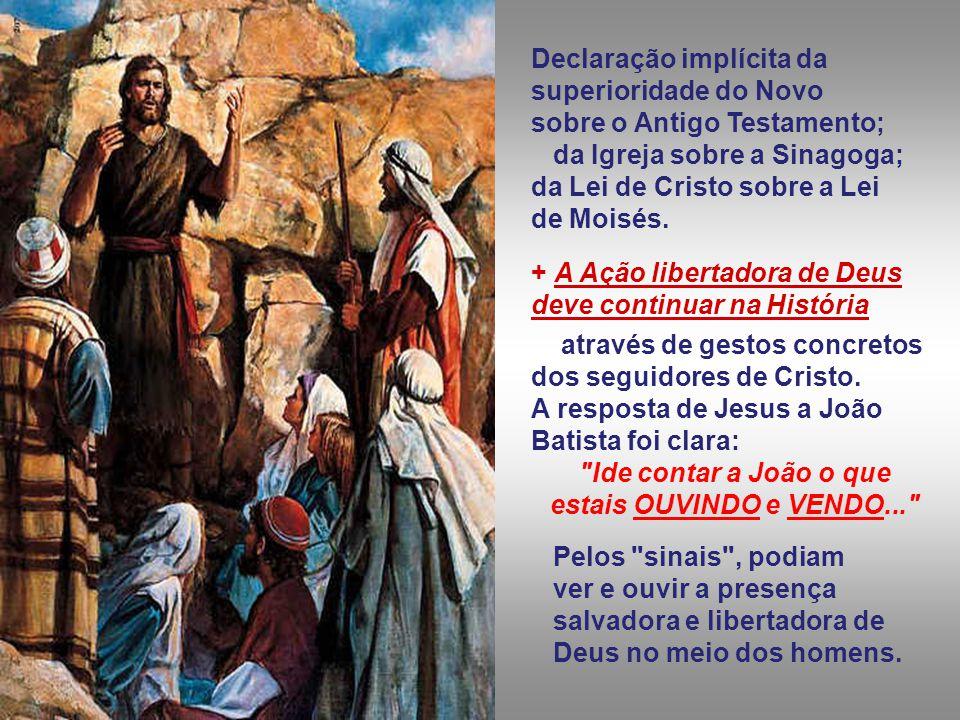 Declaração implícita da superioridade do Novo sobre o Antigo Testamento; da Igreja sobre a Sinagoga; da Lei de Cristo sobre a Lei de Moisés.