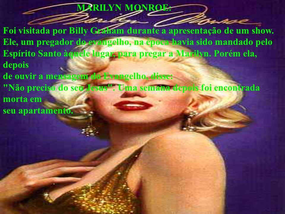 MARILYN MONROE: Foi visitada por Billy Graham durante a apresentação de um show. Ele, um pregador do evangelho, na época havia sido mandado pelo Espír