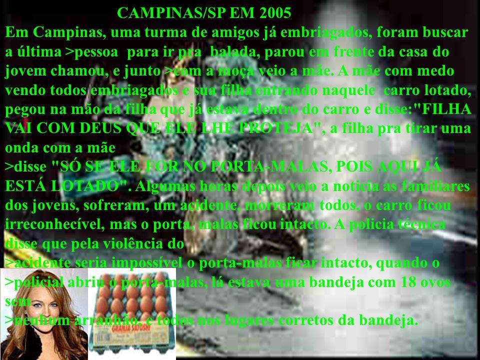 CAMPINAS/SP EM 2005 Em Campinas, uma turma de amigos já embriagados, foram buscar a última >pessoa para ir pra balada, parou em frente da casa do jove