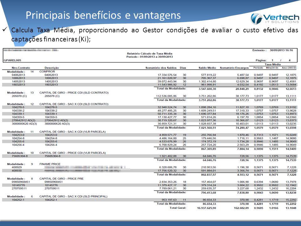 Principais benefícios e vantagens Calcula Taxa Média, proporcionando ao Gestor condições de avaliar o custo efetivo das captações financeiras (Ki);