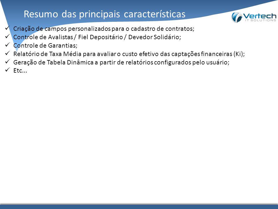 Resumo das principais características Criação de campos personalizados para o cadastro de contratos; Controle de Avalistas / Fiel Depositário / Devedo