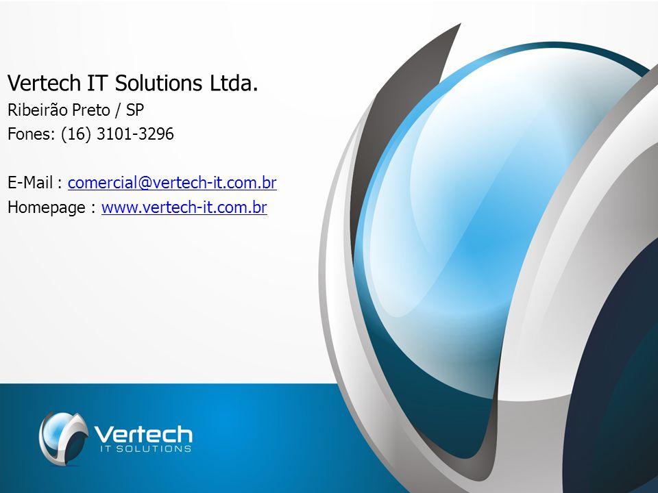 Vertech IT Solutions Ltda. Ribeirão Preto / SP Fones: (16) 3101-3296 E-Mail : comercial@vertech-it.com.brcomercial@vertech-it.com.br Homepage : www.ve