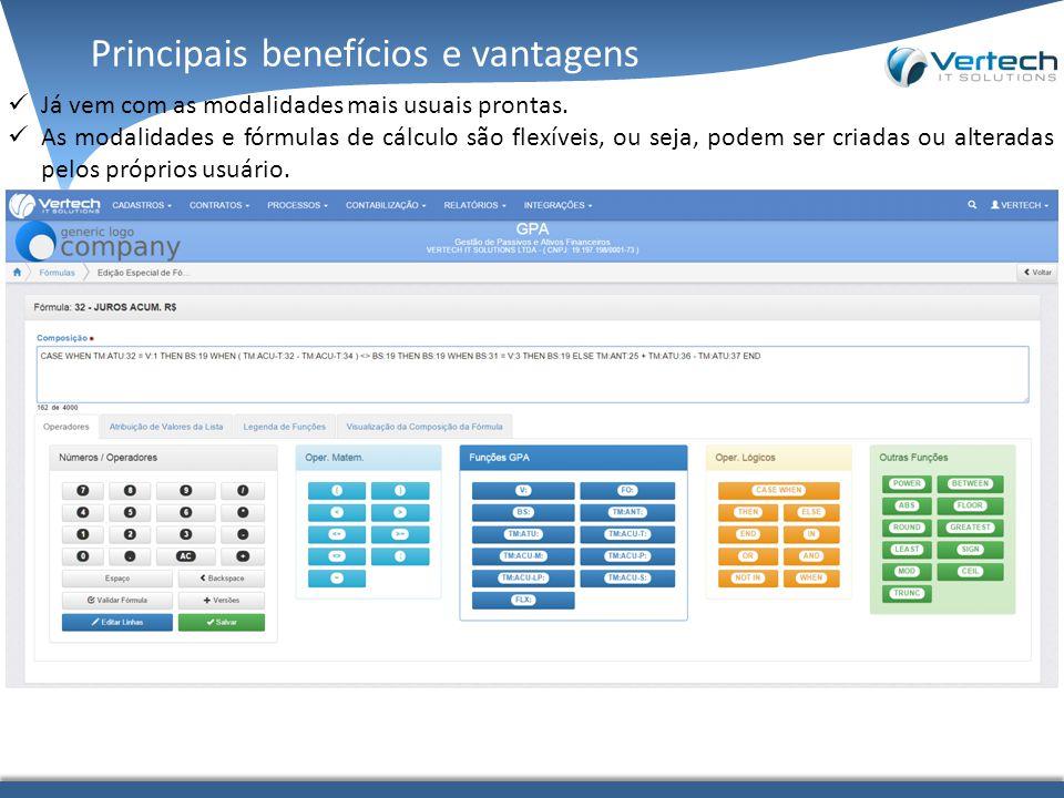 Principais benefícios e vantagens Já vem com as modalidades mais usuais prontas.