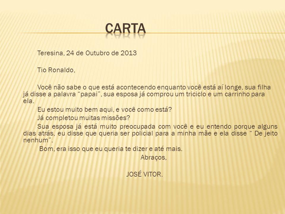 """Teresina, 24 de Outubro de 2013 Tio Ronaldo, Você não sabe o que está acontecendo enquanto você está aí longe, sua filha já disse a palavra """"papai"""", s"""