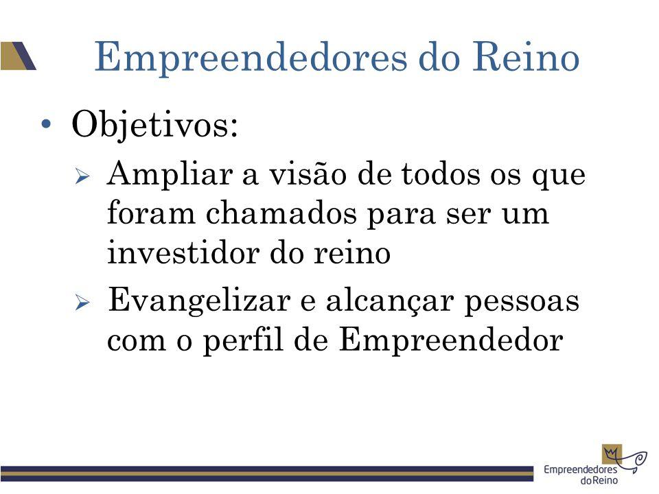 Empreendedores do Reino Objetivos:  Ampliar a visão de todos os que foram chamados para ser um investidor do reino  Evangelizar e alcançar pessoas com o perfil de Empreendedor