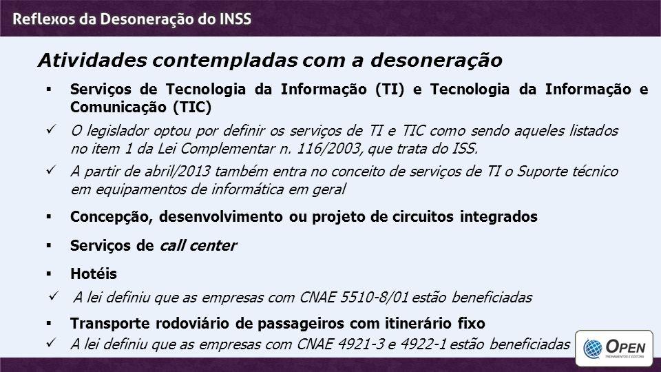 Atividades contempladas com a desoneração  Serviços de Tecnologia da Informação (TI) e Tecnologia da Informação e Comunicação (TIC) O legislador opto