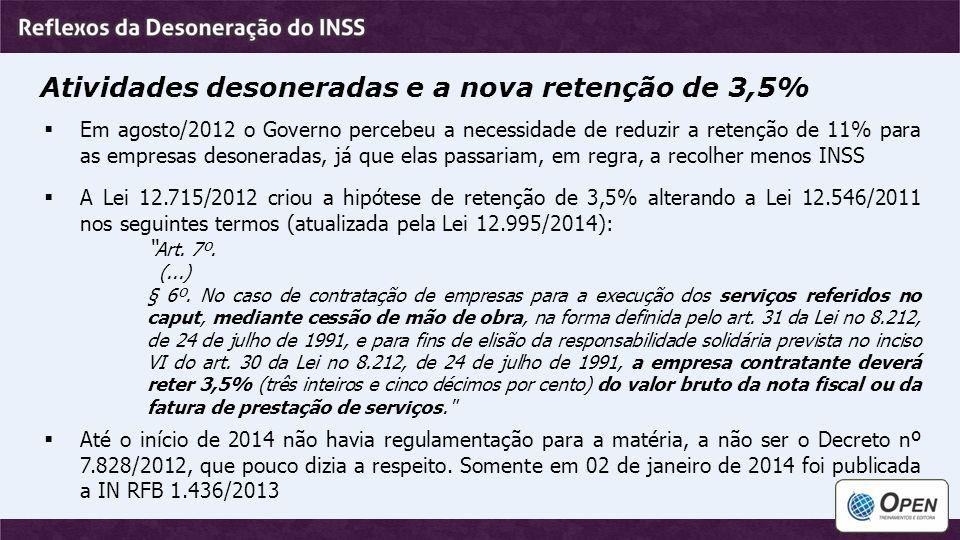 Atividades desoneradas e a nova retenção de 3,5%  Em agosto/2012 o Governo percebeu a necessidade de reduzir a retenção de 11% para as empresas deson