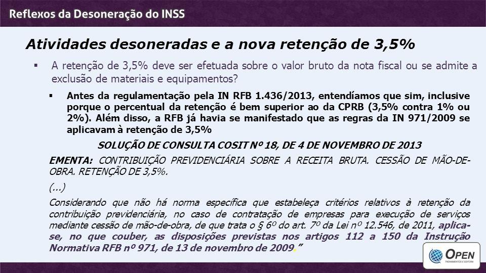 Atividades desoneradas e a nova retenção de 3,5%  A retenção de 3,5% deve ser efetuada sobre o valor bruto da nota fiscal ou se admite a exclusão de