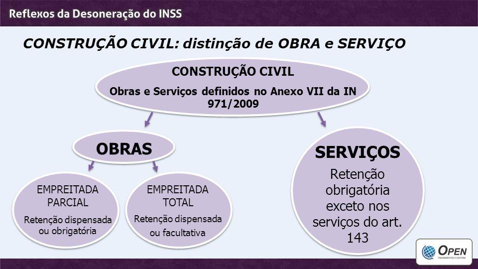 CONSTRUÇÃO CIVIL: distinção de OBRA e SERVIÇO OBRAS SERVIÇOS Retenção obrigatória exceto nos serviços do art. 143 CONSTRUÇÃO CIVIL Obras e Serviços de