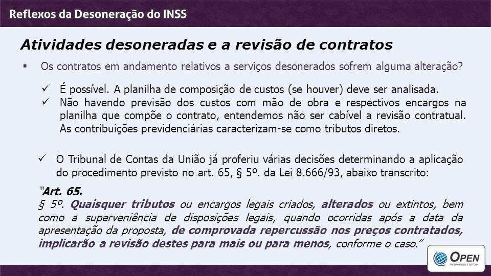 Atividades desoneradas e a revisão de contratos  Os contratos em andamento relativos a serviços desonerados sofrem alguma alteração? É possível. A pl