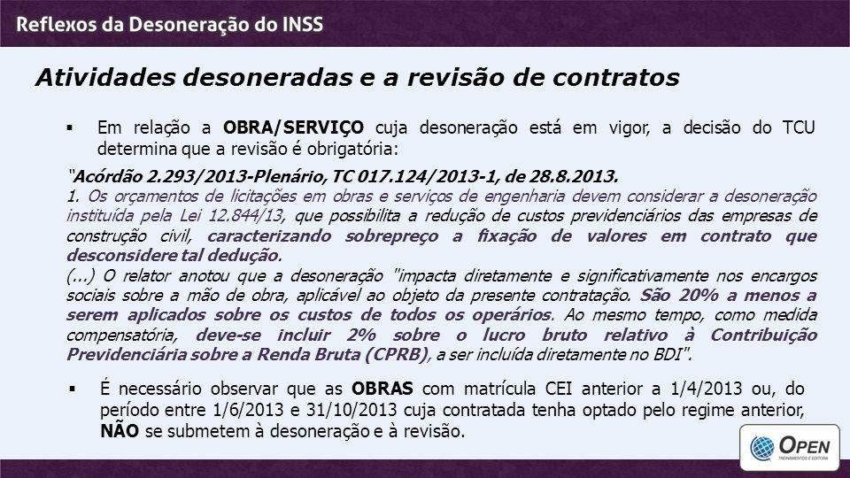 Atividades desoneradas e a revisão de contratos  Em relação a OBRA/SERVIÇO cuja desoneração está em vigor, a decisão do TCU determina que a revisão é