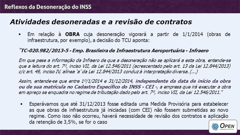 Atividades desoneradas e a revisão de contratos  Em relação à OBRA cuja desoneração vigorará a partir de 1/1/2014 (obras de infraestrutura, por exemp