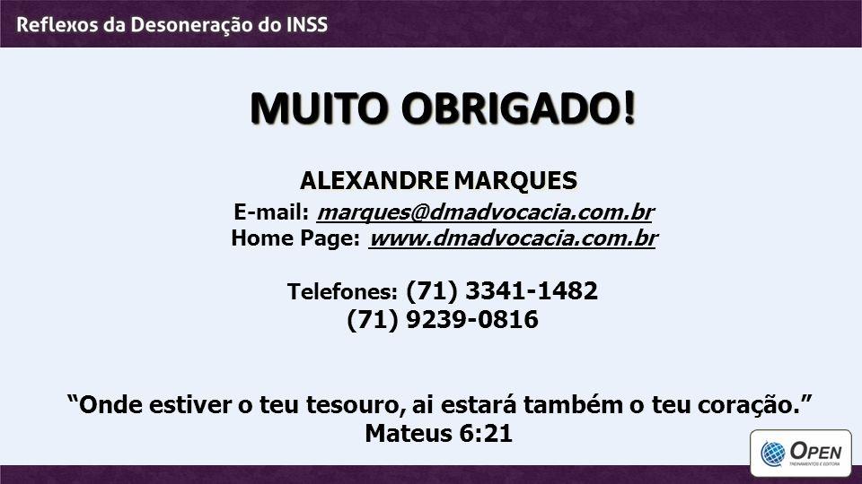 """MUITO OBRIGADO! ALEXANDRE MARQUES E-mail: marques@dmadvocacia.com.br Home Page: www.dmadvocacia.com.br Telefones: (71) 3341-1482 (71) 9239-0816 """"Onde"""