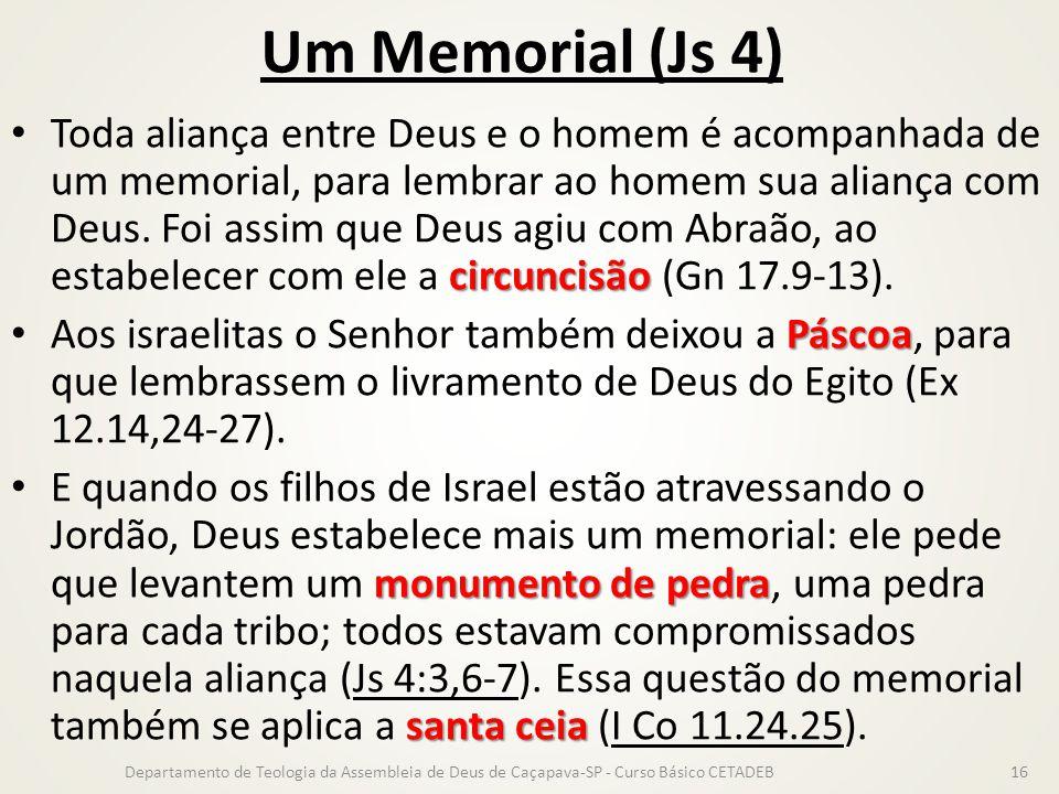 Um Memorial (Js 4) circuncisão Toda aliança entre Deus e o homem é acompanhada de um memorial, para lembrar ao homem sua aliança com Deus. Foi assim q