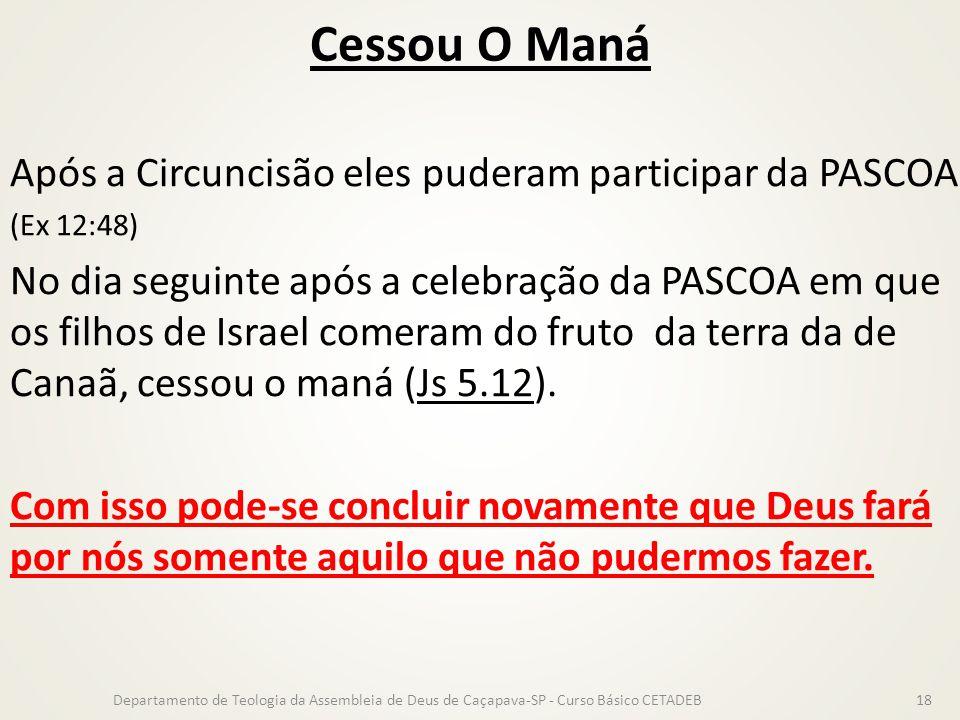 Cessou O Maná Após a Circuncisão eles puderam participar da PASCOA. (Ex 12:48) No dia seguinte após a celebração da PASCOA em que os filhos de Israel