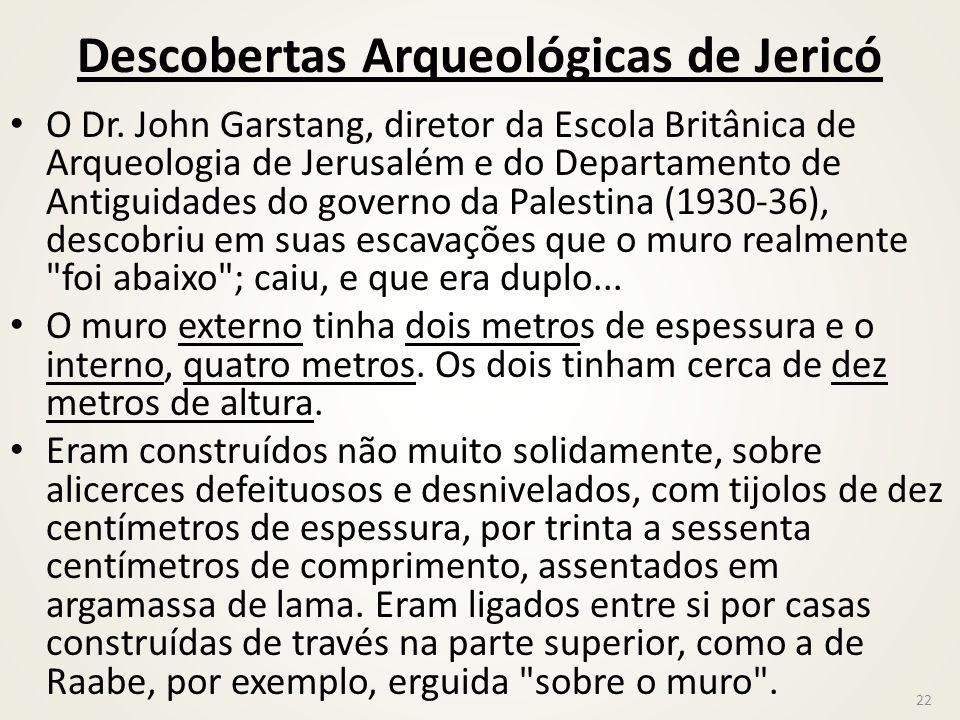 Descobertas Arqueológicas de Jericó O Dr. John Garstang, diretor da Escola Britânica de Arqueologia de Jerusalém e do Departamento de Antiguidades do