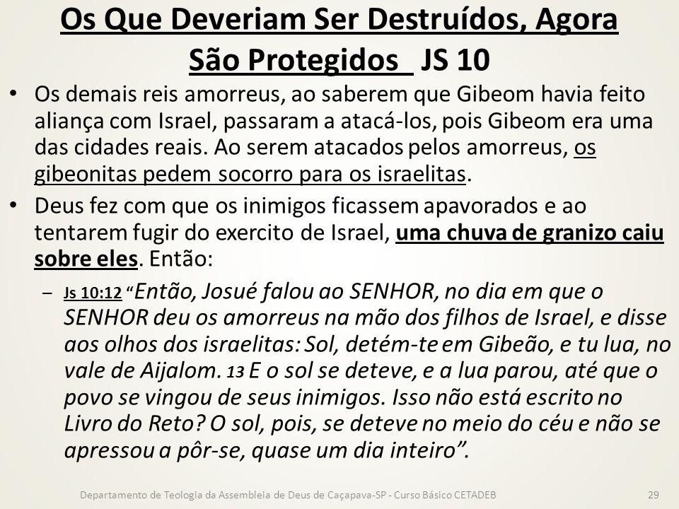 Os Que Deveriam Ser Destruídos, Agora São Protegidos JS 10 Os demais reis amorreus, ao saberem que Gibeom havia feito aliança com Israel, passaram a a
