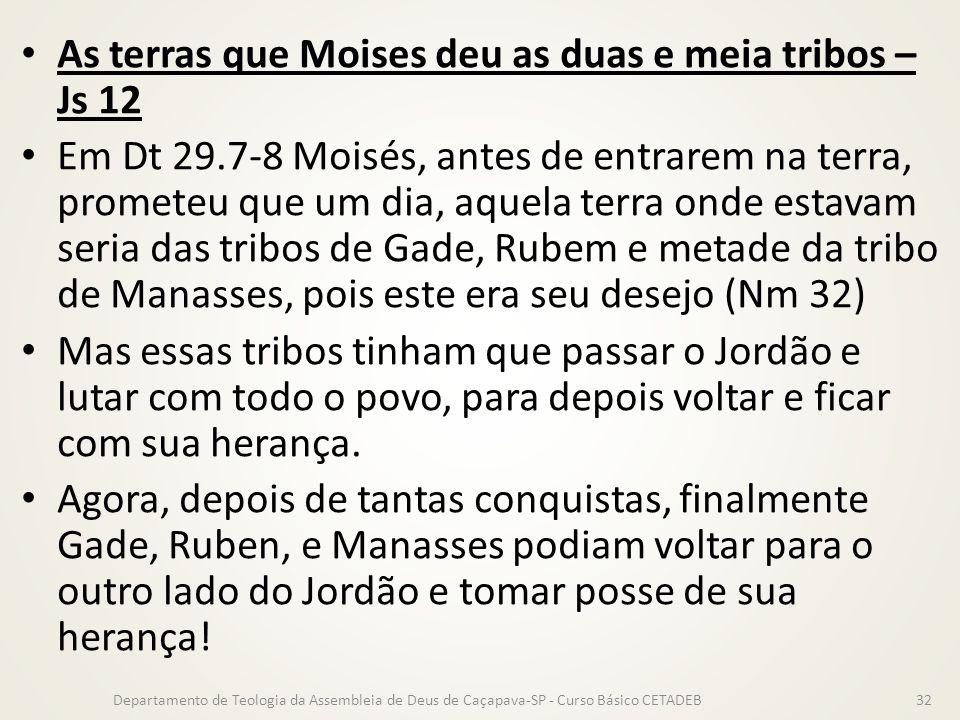 As terras que Moises deu as duas e meia tribos – Js 12 Em Dt 29.7-8 Moisés, antes de entrarem na terra, prometeu que um dia, aquela terra onde estavam