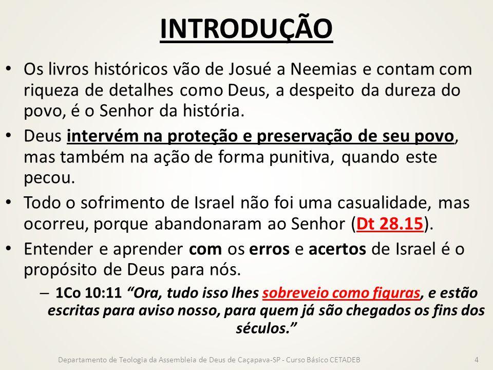 INTRODUÇÃO Os livros históricos vão de Josué a Neemias e contam com riqueza de detalhes como Deus, a despeito da dureza do povo, é o Senhor da históri