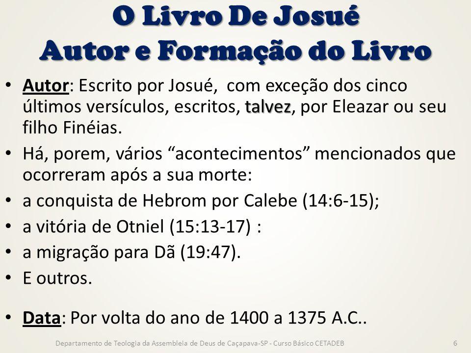 O Livro De Josué Autor e Formação do Livro talvez Autor: Escrito por Josué, com exceção dos cinco últimos versículos, escritos, talvez, por Eleazar ou