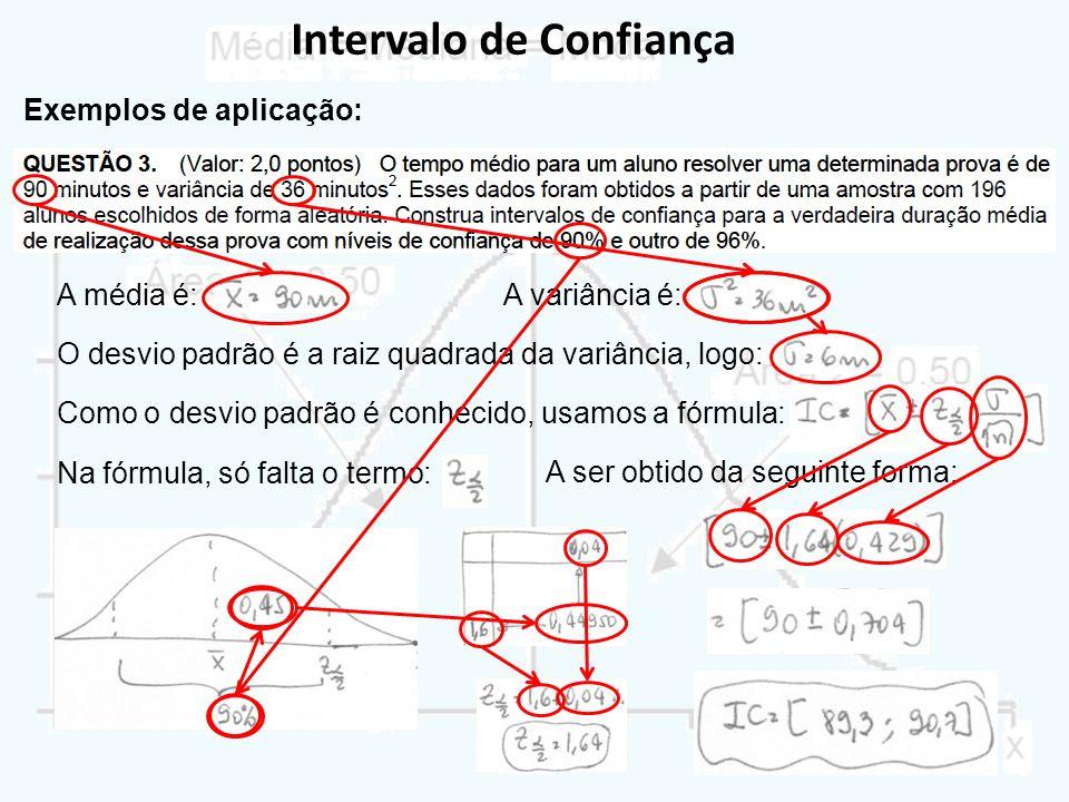 Intervalo de Confiança Exemplos de aplicação: A média é:A variância é: O desvio padrão é a raiz quadrada da variância, logo: Como o desvio padrão é co