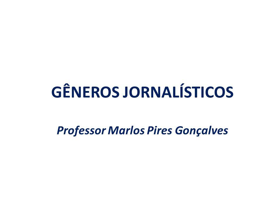 GÊNEROS JORNALÍSTICOS Professor Marlos Pires Gonçalves