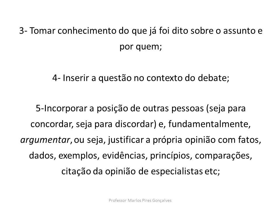 3- Tomar conhecimento do que já foi dito sobre o assunto e por quem; 4- Inserir a questão no contexto do debate; 5-Incorporar a posição de outras pess