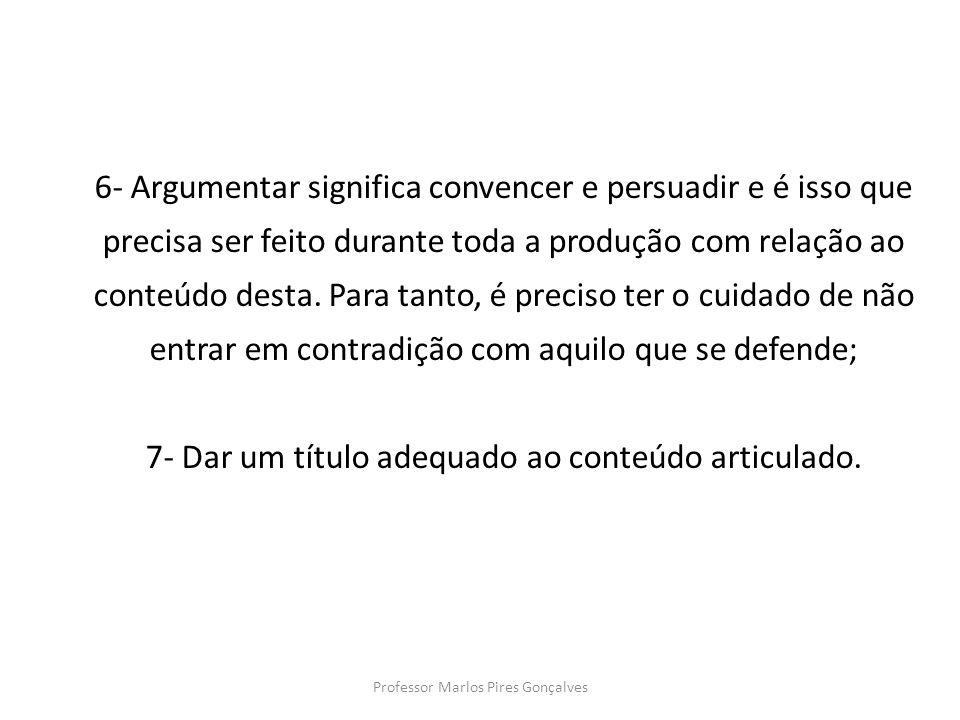 6- Argumentar significa convencer e persuadir e é isso que precisa ser feito durante toda a produção com relação ao conteúdo desta. Para tanto, é prec