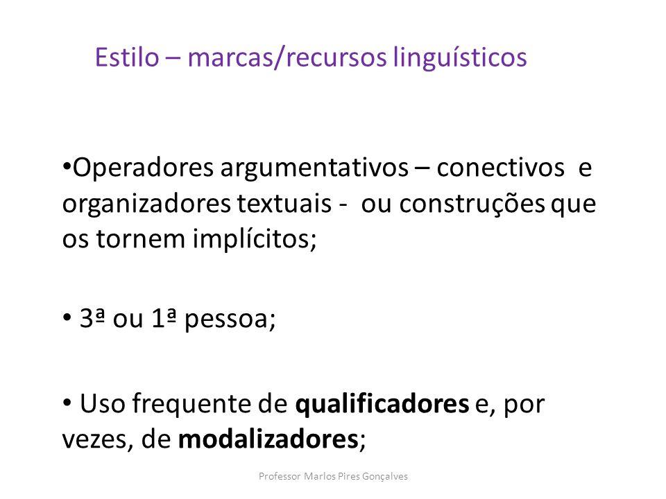 Estilo – marcas/recursos linguísticos Operadores argumentativos – conectivos e organizadores textuais - ou construções que os tornem implícitos; 3ª ou