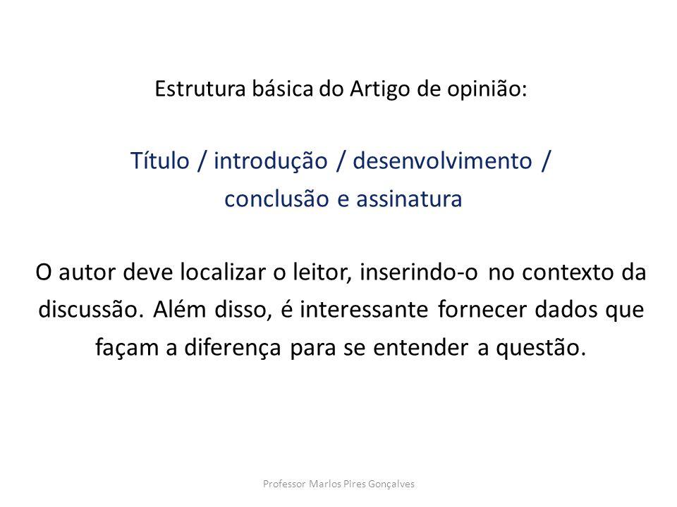 Estrutura básica do Artigo de opinião: Título / introdução / desenvolvimento / conclusão e assinatura O autor deve localizar o leitor, inserindo-o no