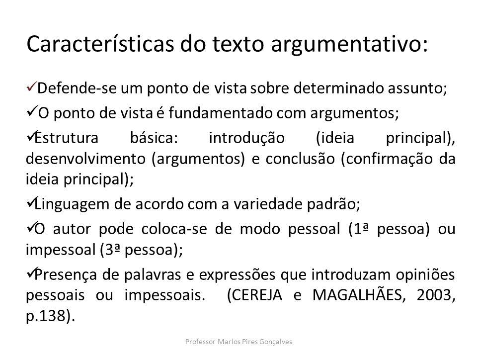Características do texto argumentativo: Defende-se um ponto de vista sobre determinado assunto; O ponto de vista é fundamentado com argumentos; Estrut