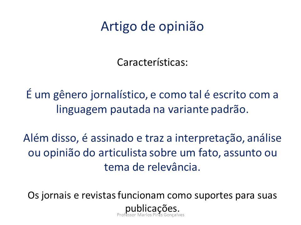 Artigo de opinião Características: É um gênero jornalístico, e como tal é escrito com a linguagem pautada na variante padrão. Além disso, é assinado e