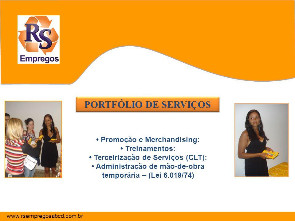 PORTFÓLIO DE SERVIÇOS PORTFÓLIO DE SERVIÇOS Promoção e Merchandising: Treinamentos: Terceirização de Serviços (CLT): Administração de mão-de-obra temp